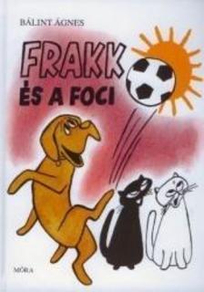 Bálint Ágnes - Frakk és a foci