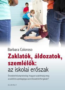 Barbara Coloroso - Zaklat�k, �ldozatok, szeml�l�k:az iskolai er�szak