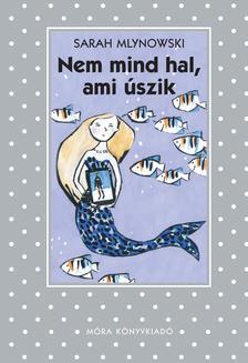 Sarah Mlynowski - Nem mind hal, ami úszik