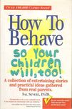 Severe, Sal - How to Behave so Your Children Will,  Too! [antikv�r]