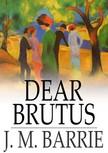 James M. Barrie - Dear Brutus [eK�nyv: epub,  mobi]