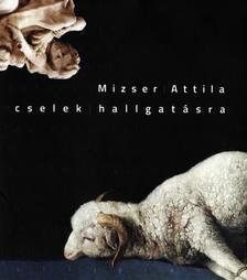Mizser Attila - cselek hallgat�sra