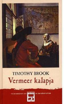BROOK, TIMOTHY - Vermeer kalapja - A tizenhetedik sz�zad �s a globaliz�ci� hajnala