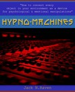 Raven Jack N. - Hypno Machines - How To Convert Every Object In Your Environment As a Device For Psychological and Emotional Manipulator [eK�nyv: epub,  mobi]