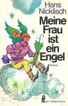 Nicklisch, Hans - Meine Frau ist eine Engel [antikv�r]