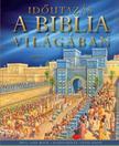 Lois Rock - Időutazás a Biblia világában