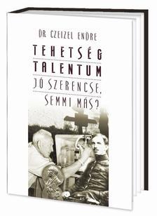 Czeizel Endre Dr. - Tehetség/Talentum - Jó szerencse, semmi más?