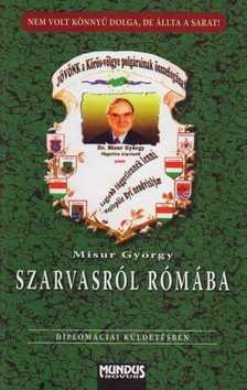 Misur György - Szarvasról Rómába.Diplomáciai küldetésben.