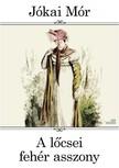 JÓKAI MÓR - A lőcsei fehér asszony [eKönyv: epub, mobi]