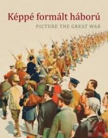 Katona Anik� - Szarka Anita szerk. - K�pp� form�lt h�bor� - Picture the great war