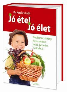 Dr. Kerekes Judit - J� �tel, j� �let- T�pl�lkoz�si k�zik�nyv �telreceptekkel bab�s, gyermekes csal�doknak
