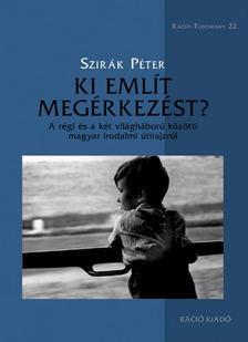 Szirák Péter - Ki említ megérkezést? A régi és a két világháború közötti magyar irodalmi útirajzról