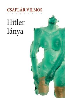 Csaplár Vilmos - Hitler lánya