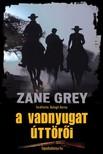 Zane Grey - A vadnyugat úttörői [eKönyv: epub,  mobi]