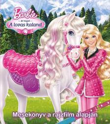 40068 - Barbie �s h�gai - A lovas kaland - Mesek�nyv a rajzfilm alapj�n