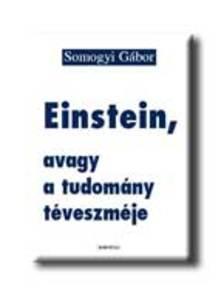 SOMOGYI GÁBOR - Einstein, avagy a tudomány téveszméje