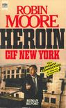 Moore, Robin - Heroin CIF New York (Eredeti c�m: The French Connection) [antikv�r]