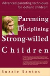 Santos Suzzie - Parenting And Disciplining Strong Willed Children: Advanced Parenting Techniques For Defiant Children! [eKönyv: epub,  mobi]