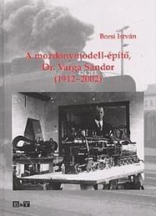 BORSI ISTVÁN - A mozdonymodell-építő, Dr. Varga Sándor (1912-2002)