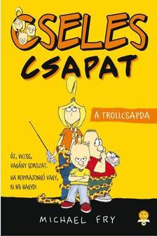 Michael Fry - A trollcsapda - Cseles Csapat 1.