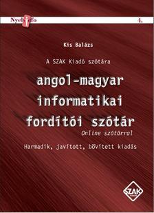 KIS BALÁZS - Angol-magyar informatikai fordítói szótár, Harmadik, javított, bővített kiadásOnline szótárral