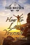 Brown Tom - How to Love Yourself - Self-Esteem [eK�nyv: epub,  mobi]