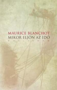 Maurice Blanchot - Mikor elj�n az id�