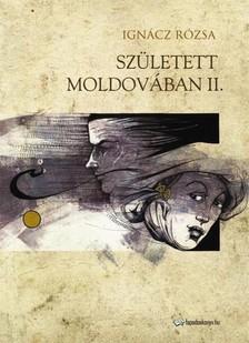 IGN�CZ R�ZSA - Sz�letett Moldov�ban II. r�sz [eK�nyv: epub, mobi]