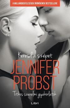 Jennifer Probst - Keresd a sz�pet - Titkos szerelmi gyakorlatok