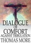 More Thomas - Dialogue of Comfort Against Tribulation [eK�nyv: epub,  mobi]