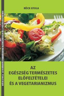 Röck Gyula - Az egészség természetes előeltételei és a vegetarianizmus
