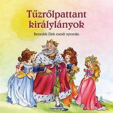 Benedek Elek - Magyar klasszikusok - T�zr�lpattant kir�lyl�nyok