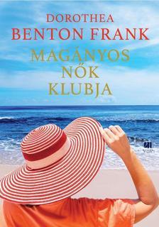 Dorothea Benton Frank - Magányos nők klubja