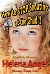 Angel Helena - How to Talk So Kids Will Listen or How to Stop Shouting at the Child? (Simplicity Parenting - Growing Happy Kids Book) [eKönyv: epub,  mobi]