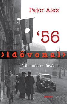Pajor Alex - Id�vonal '56 - A forradalmi f�v�ros