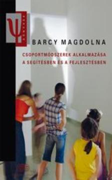 Barcy Magdolna - Csoportmódszerek alkalmazása a segítésben és a fejlesztésben
