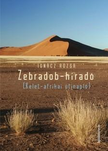 IGNÁCZ RÓZSA - Zebradob-híradó [eKönyv: epub, mobi]