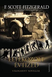 F. Scott Fitzgerald - Eltékozolt évtized [eKönyv: epub, mobi]