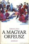 SZ�KELY J�LIA - A magyar Orfeusz [antikv�r]