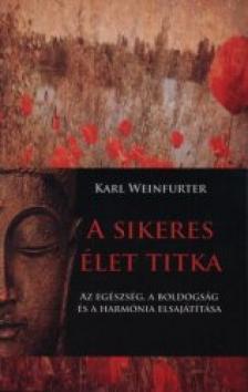 WEINFURTER, KARL - A sikeres élet titkaAz egészség, a boldogság és a harmónia elsajátítása