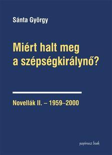 Sánta György - Miért halt meg a szépségkirálynő? Novellák II.-1959-2000