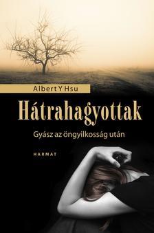 HSU, ALBERT Y.  - H�trahagyottak - Gy�sz az �ngyilkoss�g ut�n