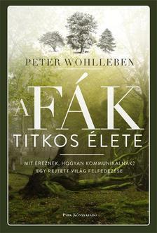 Peter Wohlleben - A f�k titkos �lete - Mit �reznek, hogyan kommunik�lnak? Egy rejtett vil�g felfedez�se