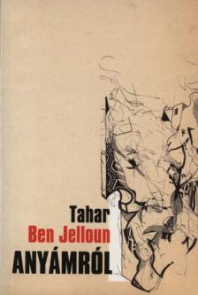 Tahar Ben Jelloun - Anyámról