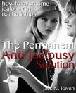 Raven Jack N. - The Permanent Anti-Jealousy Solution - How To Overcome Jealousy In Relationships [eK�nyv: epub,  mobi]
