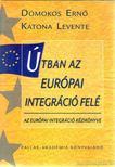 Domokos Ernő, Katona Levente - Útban az európai integráció felé [antikvár]