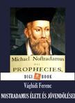 V�GHIDI FERENC - Nostradamus �lete �s j�vend�l�sei [eK�nyv: epub, mobi]