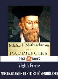 VÁGHIDI FERENC - Nostradamus élete és jövendölései [eKönyv: epub, mobi]
