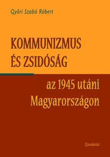 GY�RI SZAB� R�BERT - A KOMMUNIZMUS �S A ZSID�S�G AZ 1945 UT�NI MAGYARORSZ�GON