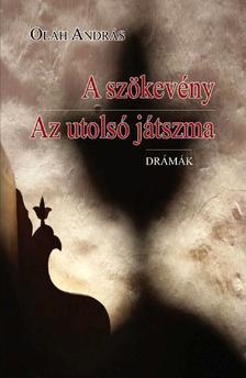 Oláh András - A szökevény. Az utolsó játszma (drámák)